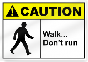 Caution walk don't run